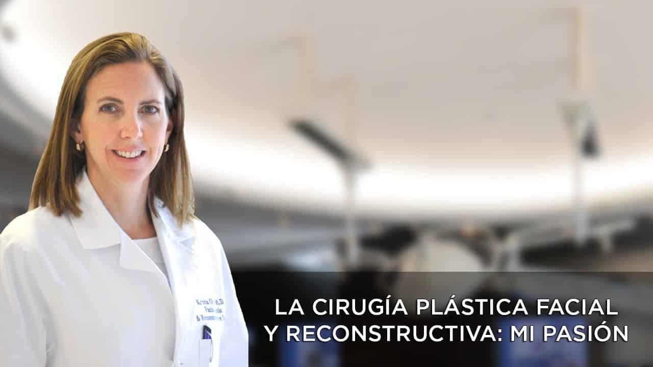 Cirugía plástica facial y reconstructiva: mi pasión